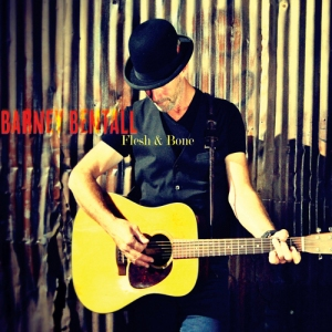 Barney Bentall - Flesh and Bone