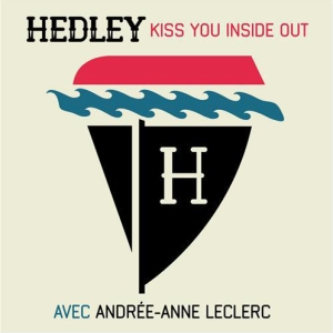 Hedley ft Andree-Anne Leclerc - Kiss You Inside Out Bilingual Version
