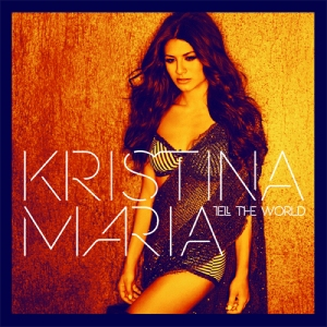 Kristina Maria - Tell the World