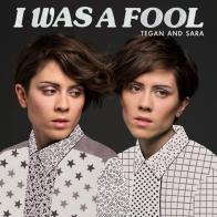 Tegan and Sara I Was a Fool