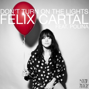 Felix Cartal ft Polina - Don't Turn On the Lights