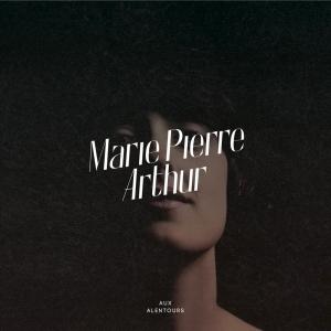 Marie-Pierre Arthur - aux alentours
