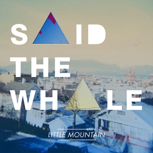 Said The Whale - Little Mountain