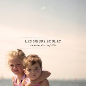 Les Soeurs Boulay - Le poids des confettis