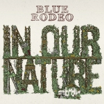 Blue Rodeo - In Our Nature