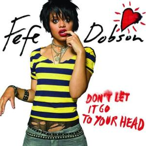 Fefe Dobson - Don't Let It Go to Your Head