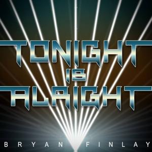 Bryan Finlay - Tonight is Alright