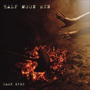 Half Moon Run - Dark Eyes