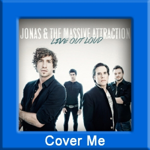 Jonas and the Massive Attraction - Cover Me
