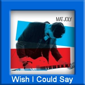 Mat Joly - Wish I Could Say