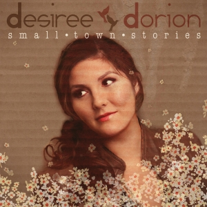 Desiree Dorion - Small Town Stories