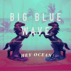 Hey Ocean - Big Blue Wave