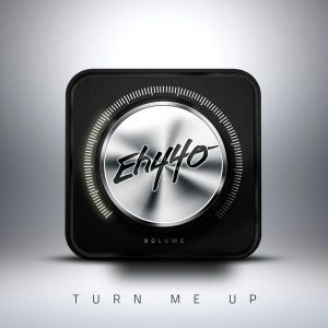 Eh440 - Turn Me Up