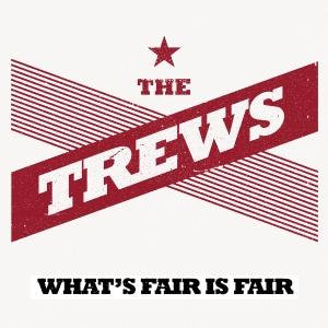 The Trews - What's Fair Is Fair