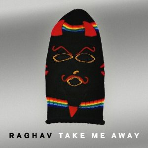 Raghav - Take Me Away