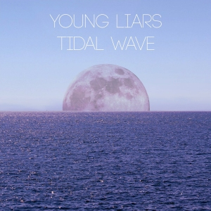 Young Liars - Tidal Wave