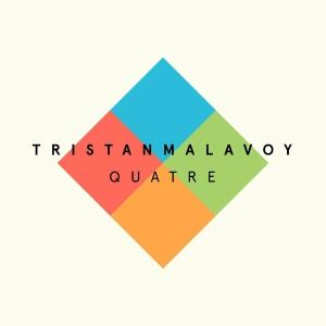 Tristan Malavoy - Quatre