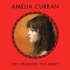 Amelia Curran - They Promised You Mercy