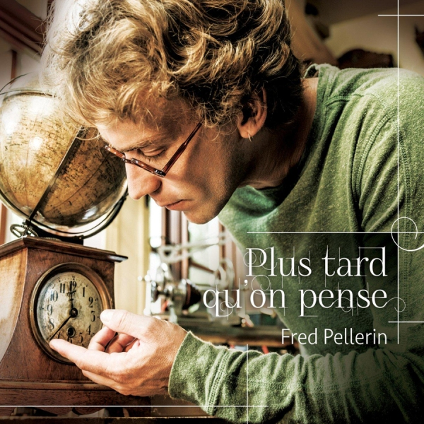 Fred Pellerin - Plus tard qu'on pense