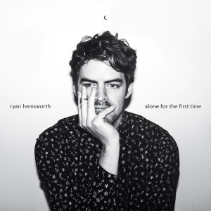 ryan hemsworth - alone for the first time