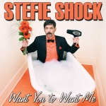 Stefie Shock - Want You To Want Me1