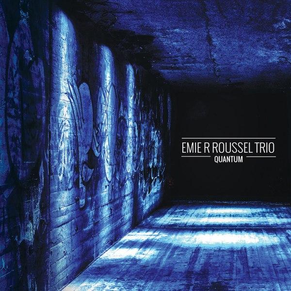 QUANTUM BY EMIE R. ROUSSEL TRIO