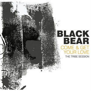 Black Bear - Come and Get your love