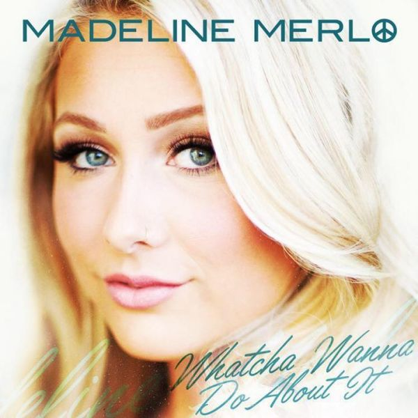 madeline merlo - whatcha wanna do aobut it
