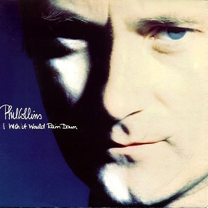 phil collins I_wish_it_would_rain_down
