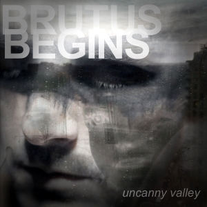 brutus begins - uncanny valley